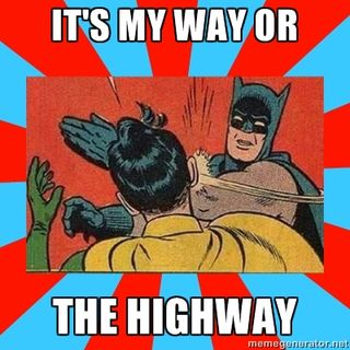 My way or the highway