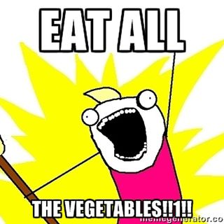 EAT ALL THE VEGETABLES